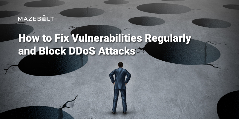 How to Fix Vulnerabilities Regularly and Block DDoS Attacks